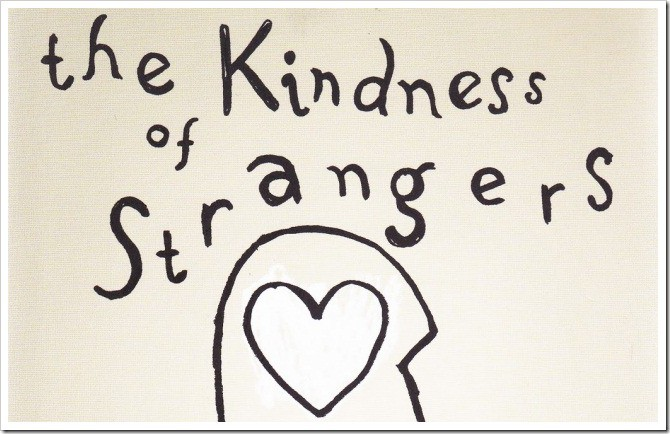 the kindness of a stranger essay The kindness of strangers this essay originally appeared on the wall street journal website but if a stranger comes up to a child and talks to him or her.